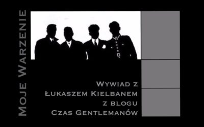 Moje warzenie – wywiad z Łukaszem Kielbanem z Czasu Gentlemanów