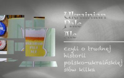 O trudnej polsko-ukraińskiej historii [ZERO IBU] przy okazji degustacji Ukrainian Pale Ale z Mad BrewLads z Charkowa