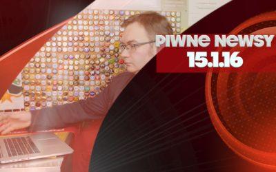 [Piwne Newsy] 15.1.16