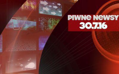 [Piwne Newsy] 30.7.16
