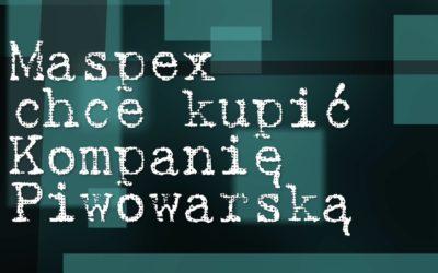[1000 IBU] Maspex chce kupić Kompanię Piwowarską