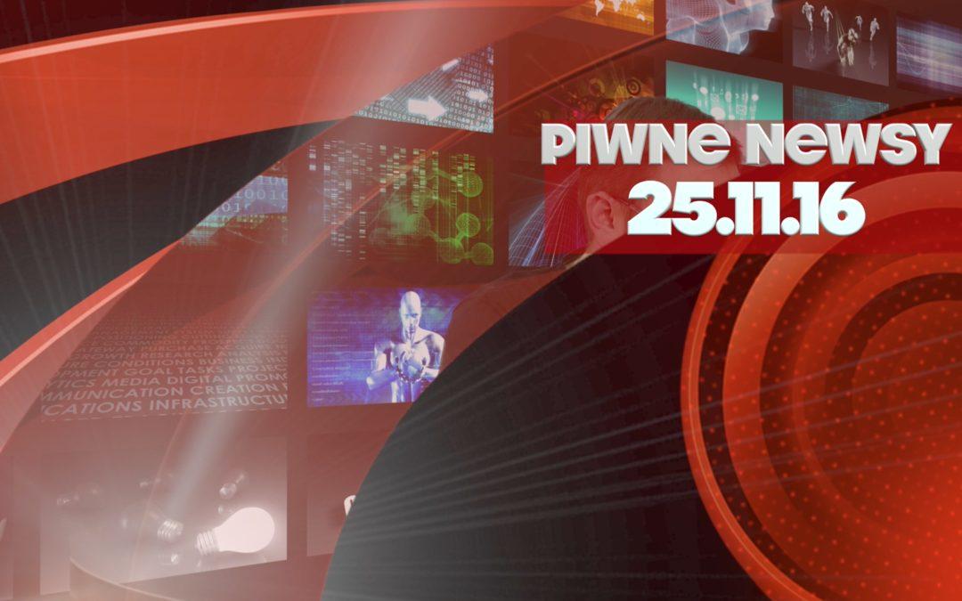 [Piwne Newsy] 25.11.16
